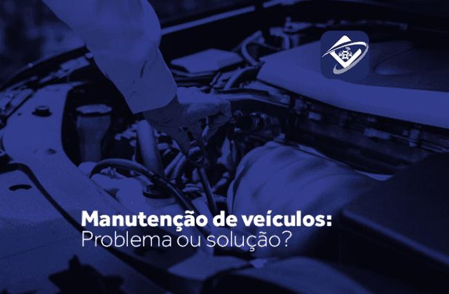 Manutenção de veículos: Problema ou solução?