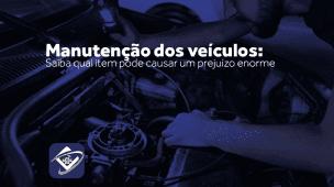 Manutenção dos Veículos: veja o item que causa um prejuízo enorme