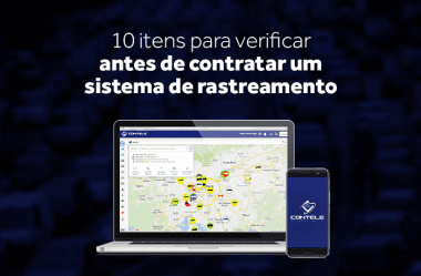 10 itens para verificar antes de contratar um sistema de rastreamento veicular