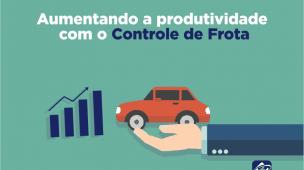 Como aumentar a produtividade com Controle de Frota